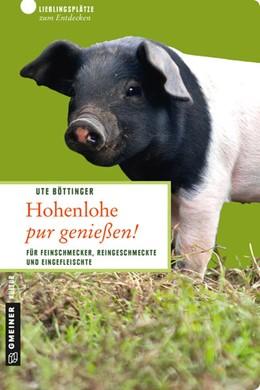 Abbildung von Böttinger   Hohenlohe pur genießen!   3., aktualisierte Auflage   2016   Für Feinschmecker, Reingeschme...