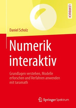 Abbildung von Scholz | Numerik interaktiv | 1. Aufl. 2016 | 2016 | Grundlagen verstehen, Modelle ...
