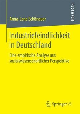 Abbildung von Schönauer | Industriefeindlichkeit in Deutschland | 1. Aufl. 2017 | 2016 | Eine empirische Analyse aus so...