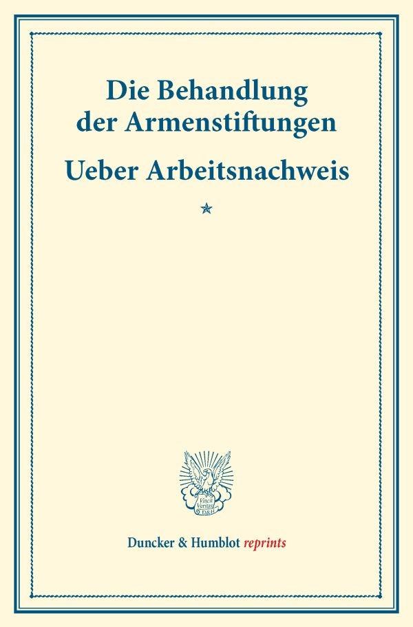 Abbildung von Die Behandlung der Armenstiftungen – Ueber Arbeitsnachweis. | 2016