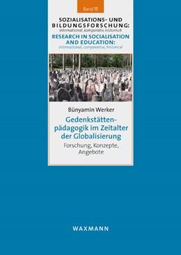 Abbildung von Werker | Gedenkstättenpädagogik im Zeitalter der Globalisierung | 2016 | Forschung, Konzepte, Angebote