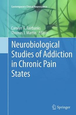 Abbildung von Fairbanks / Martin, Ph.D. | Neurobiological Studies of Addiction in Chronic Pain States | Softcover reprint of the original 1st ed. 2014 | 2016 | 17