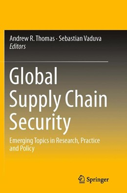 Abbildung von Thomas / Vaduva | Global Supply Chain Security | Softcover reprint of the original 1st ed. 2015 | 2016 | Emerging Topics in Research, P...