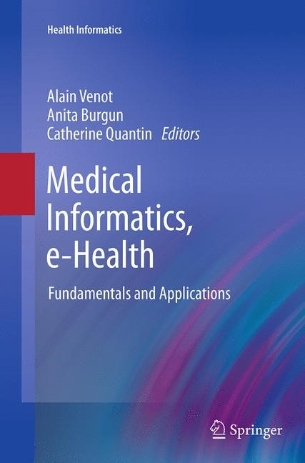 Abbildung von Venot / Burgun / Quantin | Medical Informatics, e-Health | Softcover reprint of the original 1st ed. 2014 | 2016