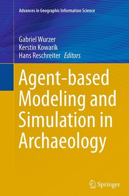 Abbildung von Wurzer / Kowarik / Reschreiter   Agent-based Modeling and Simulation in Archaeology   Softcover reprint of the original 1st ed. 2015   2016