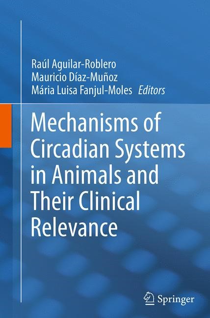 Abbildung von Aguilar-Roblero / Díaz-Muñoz / Fanjul-Moles | Mechanisms of Circadian Systems in Animals and Their Clinical Relevance | Softcover reprint of the original 1st ed. 2015 | 2016