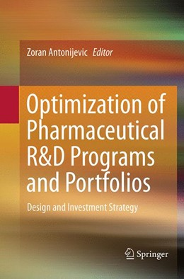 Abbildung von Antonijevic | Optimization of Pharmaceutical R&D Programs and Portfolios | Softcover reprint of the original 1st ed. 2015 | 2016 | Design and Investment Strategy