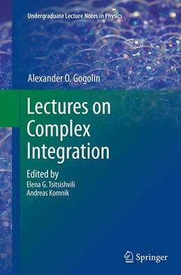 Abbildung von Gogolin / Tsitsishvili / Komnik | Lectures on Complex Integration | Softcover reprint of the original 1st ed. 2014 | 2016