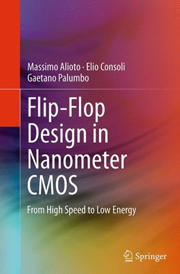 Abbildung von Alioto / Consoli / Palumbo | Flip-Flop Design in Nanometer CMOS | Softcover reprint of the original 1st ed. 2015 | 2016 | From High Speed to Low Energy