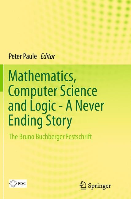 Abbildung von Paule | Mathematics, Computer Science and Logic - A Never Ending Story | Softcover reprint of the original 1st ed. 2013 | 2016