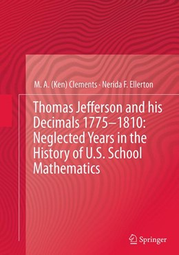 Abbildung von Clements / Ellerton | Thomas Jefferson and his Decimals 1775–1810: Neglected Years in the History of U.S. School Mathematics | Softcover reprint of the original 1st ed. 2015 | 2016