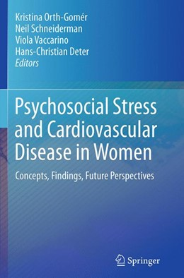 Abbildung von Orth-Gomér / Schneiderman / Vaccarino / Deter | Psychosocial Stress and Cardiovascular Disease in Women | Softcover reprint of the original 1st ed. 2015 | 2016 | Concepts, Findings, Future Per...