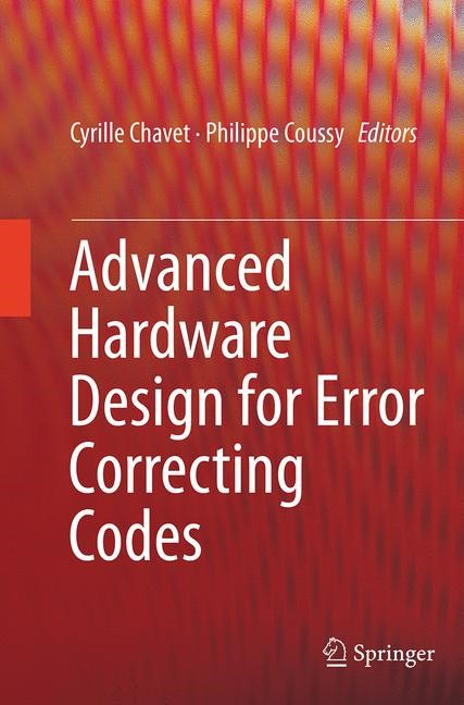 Abbildung von Chavet / Coussy | Advanced Hardware Design for Error Correcting Codes | Softcover reprint of the original 1st ed. 2015 | 2016