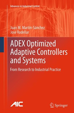Abbildung von Martín-Sánchez / Rodellar | ADEX Optimized Adaptive Controllers and Systems | Softcover reprint of the original 1st ed. 2015 | 2016 | From Research to Industrial Pr...