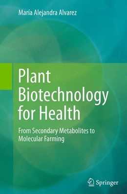 Abbildung von Alvarez | Plant Biotechnology for Health | Softcover reprint of the original 1st ed. 2014 | 2016 | From Secondary Metabolites to ...