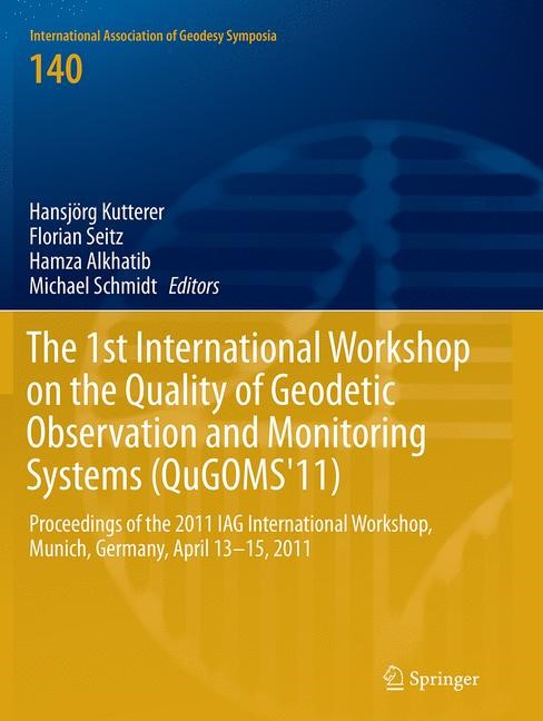 Abbildung von Kutterer / Seitz / Alkhatib / Schmidt | The 1st International Workshop on the Quality of Geodetic Observation and Monitoring Systems (QuGOMS'11) | Softcover reprint of the original 1st ed. 2015 | 2016