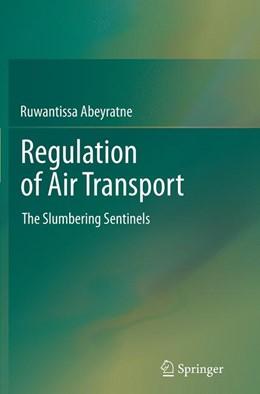Abbildung von Abeyratne   Regulation of Air Transport   Softcover reprint of the original 1st ed. 2014   2016   The Slumbering Sentinels