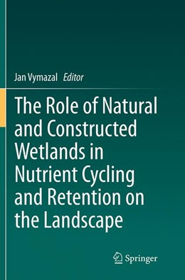 Abbildung von Vymazal | The Role of Natural and Constructed Wetlands in Nutrient Cycling and Retention on the Landscape | Softcover reprint of the original 1st ed. 2015 | 2016