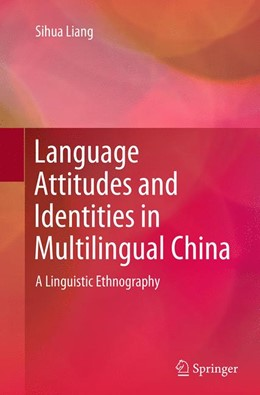 Abbildung von Liang | Language Attitudes and Identities in Multilingual China | Softcover reprint of the original 1st ed. 2015 | 2016 | A Linguistic Ethnography