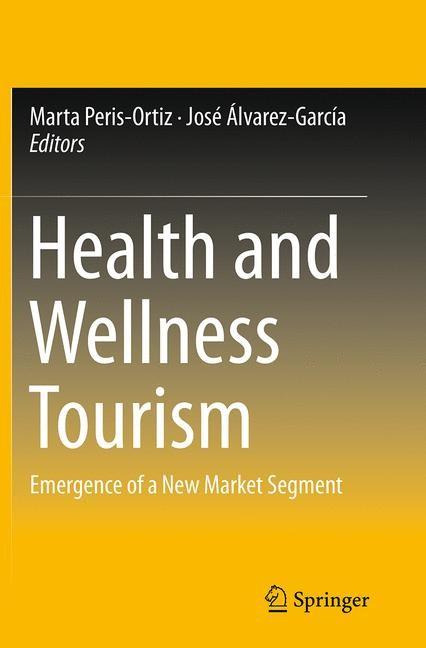 Abbildung von Peris-Ortiz / Álvarez-García | Health and Wellness Tourism | Softcover reprint of the original 1st ed. 2015 | 2016