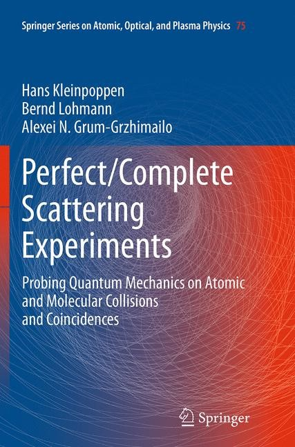 Abbildung von Kleinpoppen / Lohmann / Grum-Grzhimailo | Perfect/Complete Scattering Experiments | Softcover reprint of the original 1st ed. 2013 | 2016
