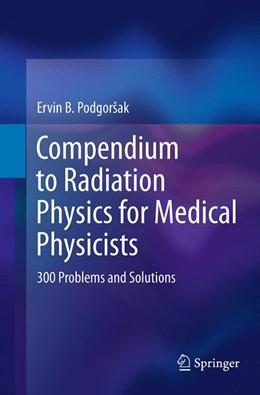 Abbildung von Podgorsak | Compendium to Radiation Physics for Medical Physicists | Softcover reprint of the original 1st ed. 2014 | 2016