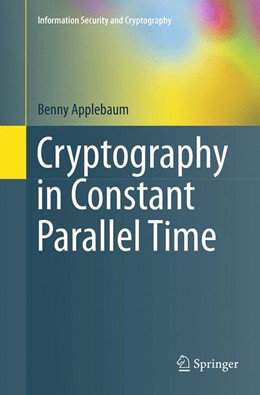 Abbildung von Applebaum | Cryptography in Constant Parallel Time | Softcover reprint of the original 1st ed. 2014 | 2016
