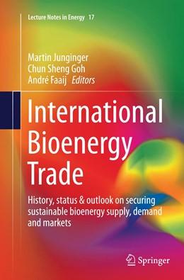 Abbildung von Junginger / Goh / Faaij | International Bioenergy Trade | Softcover reprint of the original 1st ed. 2014 | 2016 | History, status & outlook on s... | 17