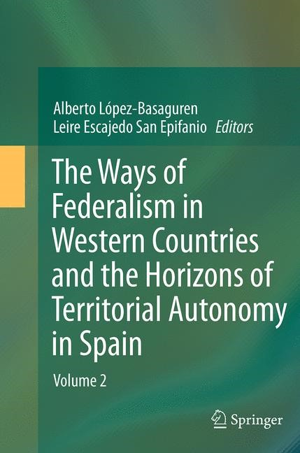 Abbildung von López - Basaguren / Escajedo San Epifanio | The Ways of Federalism in Western Countries and the Horizons of Territorial Autonomy in Spain | Softcover reprint of the original 1st ed. 2013 | 2016