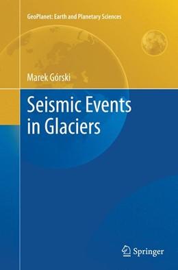 Abbildung von Górski   Seismic Events in Glaciers   Softcover reprint of the original 1st ed. 2014   2016