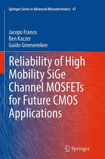 Abbildung von Franco / Kaczer / Groeseneken   Reliability of High Mobility SiGe Channel MOSFETs for Future CMOS Applications   Softcover reprint of the original 1st ed. 2014   2016