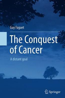 Abbildung von Faguet | The Conquest of Cancer | Softcover reprint of the original 1st ed. 2015 | 2016 | A distant goal