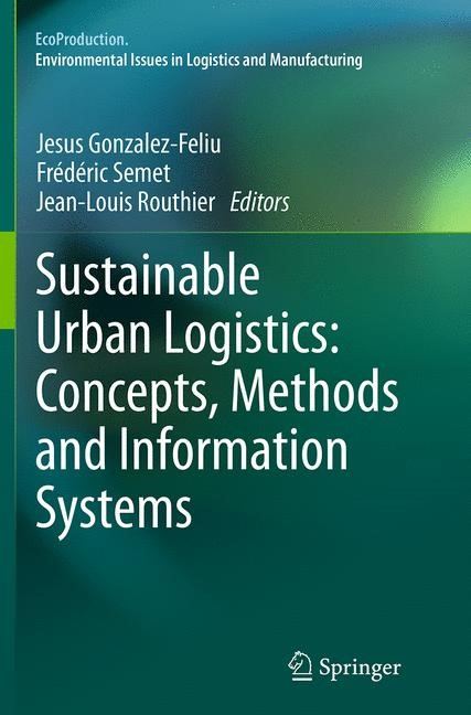 Abbildung von Gonzalez-Feliu / Semet / Routhier   Sustainable Urban Logistics: Concepts, Methods and Information Systems   Softcover reprint of the original 1st ed. 2014   2016