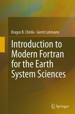 Abbildung von Chirila / Lohmann | Introduction to Modern Fortran for the Earth System Sciences | Softcover reprint of the original 1st ed. 2015 | 2016