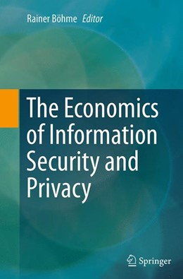Abbildung von Böhme   The Economics of Information Security and Privacy   Softcover reprint of the original 1st ed. 2013   2016