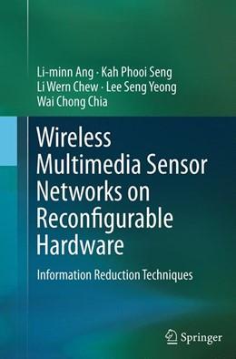 Abbildung von Ang / Seng / Chew | Wireless Multimedia Sensor Networks on Reconfigurable Hardware | Softcover reprint of the original 1st ed. 2013 | 2016 | Information Reduction Techniqu...
