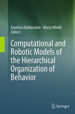 Abbildung von Baldassarre / Mirolli | Computational and Robotic Models of the Hierarchical Organization of Behavior | Softcover reprint of the original 1st ed. 2013 | 2016