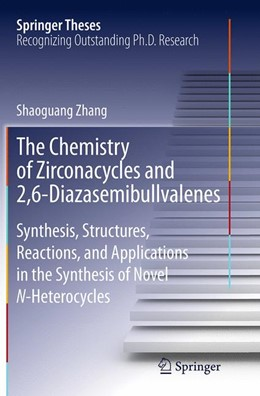 Abbildung von Zhang | The Chemistry of Zirconacycles and 2,6-Diazasemibullvalenes | Softcover reprint of the original 1st ed. 2015 | 2016 | Synthesis, Structures, Reactio...