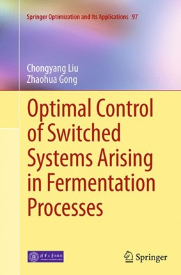 Abbildung von Liu / Gong | Optimal Control of Switched Systems Arising in Fermentation Processes | Softcover reprint of the original 1st ed. 2014 | 2016 | 97