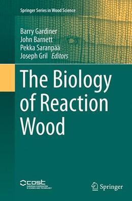 Abbildung von Gardiner / Barnett / Saranpää / Gril | The Biology of Reaction Wood | Softcover reprint of the original 1st ed. 2014 | 2016
