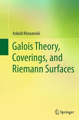 Abbildung von Khovanskii   Galois Theory, Coverings, and Riemann Surfaces   Softcover reprint of the original 1st ed. 2013   2016