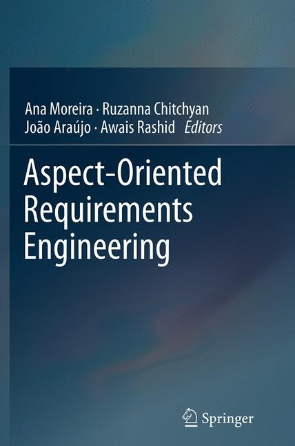 Abbildung von Moreira / Chitchyan / Araújo / Rashid   Aspect-Oriented Requirements Engineering   Softcover reprint of the original 1st ed. 2013   2016