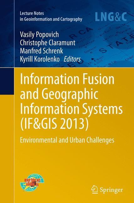 Abbildung von Popovich / Claramunt / Schrenk / Korolenko | Information Fusion and Geographic Information Systems (IF&GIS 2013) | Softcover reprint of the original 1st ed. 2014 | 2016