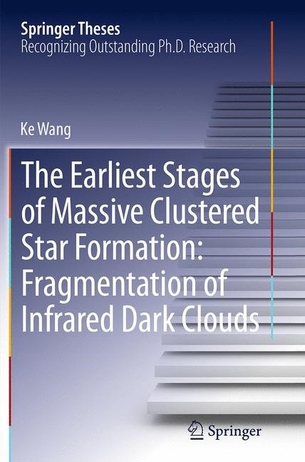 Abbildung von Wang | The Earliest Stages of Massive Clustered Star Formation: Fragmentation of Infrared Dark Clouds | Softcover reprint of the original 1st ed. 2015 | 2016