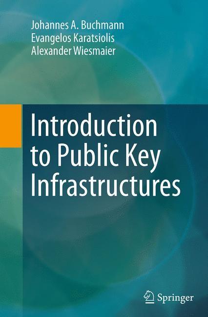Abbildung von Buchmann / Karatsiolis / Wiesmaier   Introduction to Public Key Infrastructures   Softcover reprint of the original 1st ed. 2013   2016