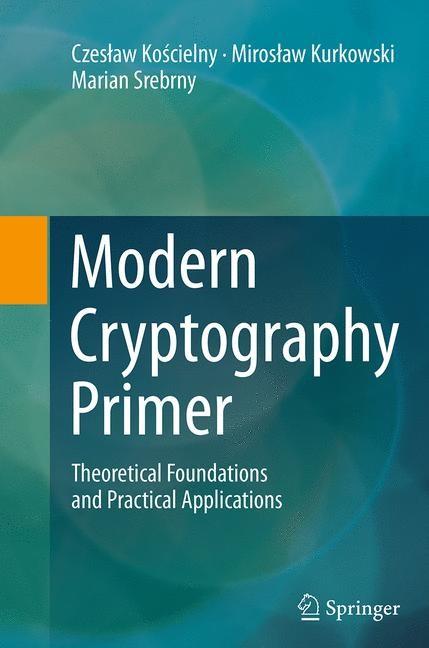 Abbildung von Koscielny / Kurkowski / Srebrny | Modern Cryptography Primer | Softcover reprint of the original 1st ed. 2013 | 2016