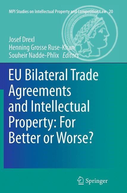EU Bilateral Trade Agreements and Intellectual Property: For Better or Worse? | Drexl / Grosse Ruse - Khan / Nadde-Phlix | Softcover reprint of the original 1st ed. 2014, 2016 | Buch (Cover)