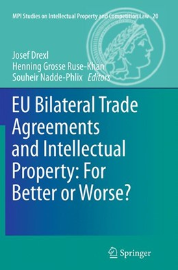 Abbildung von Drexl / Grosse Ruse - Khan / Nadde-Phlix | EU Bilateral Trade Agreements and Intellectual Property: For Better or Worse? | Softcover reprint of the original 1st ed. 2014 | 2016 | 20