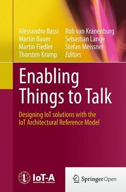 Abbildung von Bassi / Bauer / Fiedler / Kramp / van Kranenburg / Lange / Meissner   Enabling Things to Talk   Softcover reprint of the original 1st ed. 2013   2016   Designing IoT solutions with t...