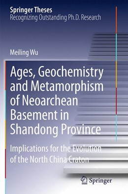 Abbildung von Wu | Ages, Geochemistry and Metamorphism of Neoarchean Basement in Shandong Province | Softcover reprint of the original 1st ed. 2015 | 2016 | Implications for the Evolution...